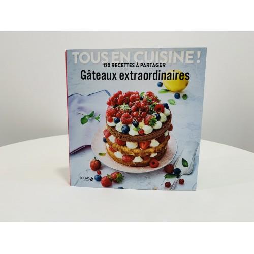 Gâteaux Extraordinaires - Tous en Cuisine